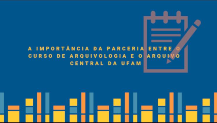 A importância da parceria entre o curso de Arquivologia e o Arquivo Central da UFAM